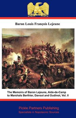 The Memoirs of Baron Lejeune, Aide-de-camp to Marshals Berthier, Davout and Oudinot: v. II