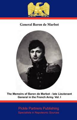 The Memoirs of Baron De Marbot - Late Lieutenant General in the French Army: v. I