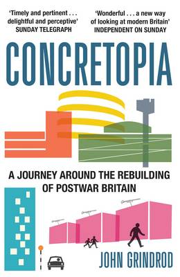 Concretopia: A Journey Around the Rebuilding of Postwar Britain