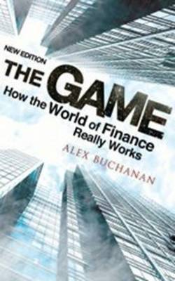 Game: How the World of Finance Really Works