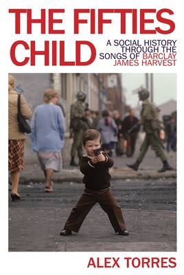 The Fifties Child: A Social History Through the Songs of Barclay James Harvest
