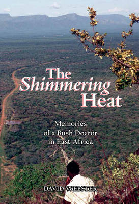 The Shimmering Heat: Memories of a Bush Doctor in East Africa