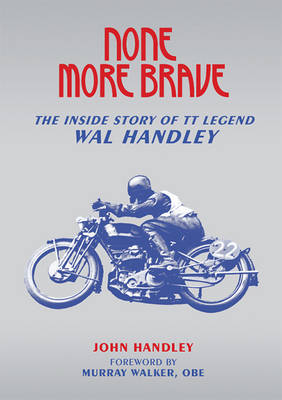 None More Brave: The Inside Story of TT Legend Wal Handley