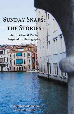 Sunday Snaps: the Stories: Short Fiction & Poetry Inspired by Photography
