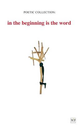 Poetic Collection: in the beginning is the word
