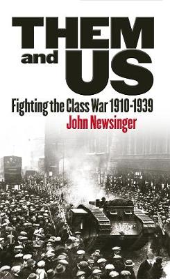 Them And Us: Fighting the Class War 1910-1939