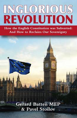 The Inglorious Revolution: The Subversion of the English Constitution and the Path to Freedom