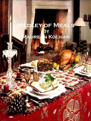 Medley of Meals: A Collection of Various Receipes for Mini or Maxi Meals