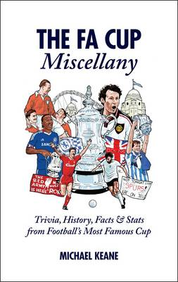 The FA Cup Miscellany: Trivia, History, Facts & Stats from Football's Most Famous Cup