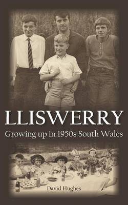 Lliswerry - Growing Up in 1950s South Wales