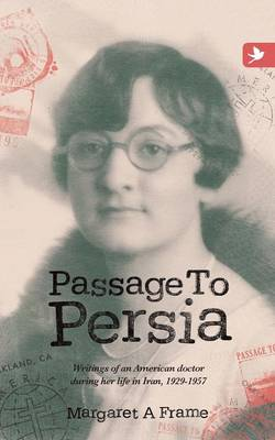 Passage to Persia: Writings of an American Doctor During Her Life in Iran, 1929-1957