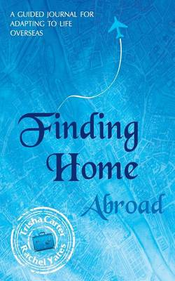 Finding Home Abroad: A guided journal for adapting to life overseas