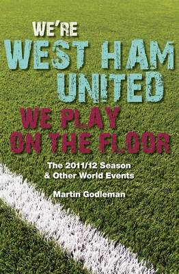 We're West Ham United - We Play on the Floor: The 2011/12 Season & Other World Events