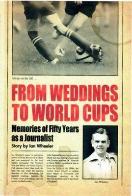 From Weddings to World Cups: Memories of Fifty Years as a Journalist