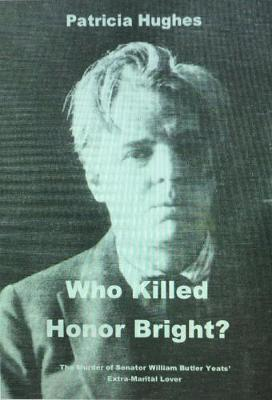 Who Killed Honor Bright?: How William Butler and George Yeats Caused the Fall of the Irish Free State