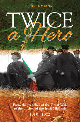 Twice A Hero: From the trenches of the Great War to the ditches of the Irish Midlands