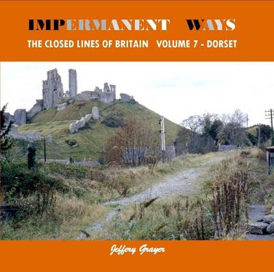 Impermanent Ways: the Closed Lines of Britain: Vol 7: Dorset