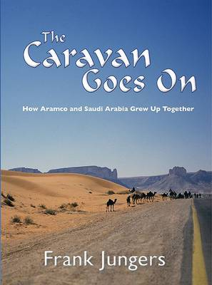 The Caravan Goes on: How Aramco and Saudi Arabia Grew Up Together