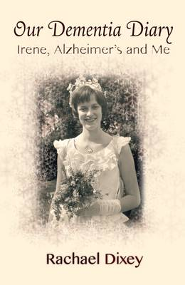 Our Dementia Diary: Irene, Alzheimer's and Me