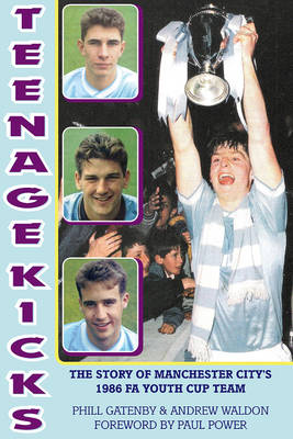 Teenage Kicks: The Story of Manchester City's 1986 FA Youth Cup Team