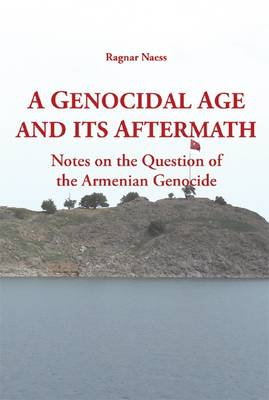 A Genocidal Age and its Aftermath: Notes on the Question of He Armenian Genocide