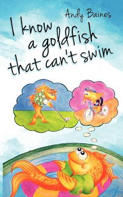 I Know A Goldfish That Can't Swim