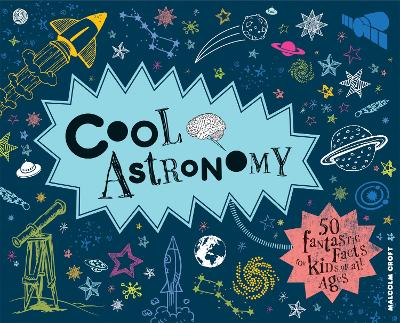 Cool Astronomy: 50 Fantastic Facts for Kids of All Ages