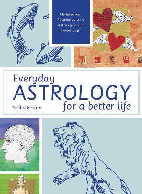 Everyday Astrology for a Better Life: Maximise your potential by using astrology in your everyday life