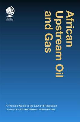 African Upstream Oil and Gas: A Practical Guide to the Law and Regulation
