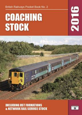 Coaching Stock: Including HST Formations and Network Rail Service Stock: 2016