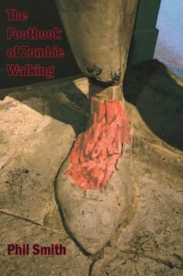 The Footbook of Zombie Walking: How to be More Than a Survivor in an Apocalypse