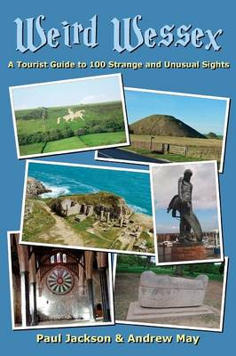 Weird Wessex: A Tourist Guide to 100 Strange and Unusual Sights
