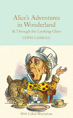 Alice's Adventures in Wonderland and Through the Looking-Glass: And What Alice Found There - Colour Illustrations