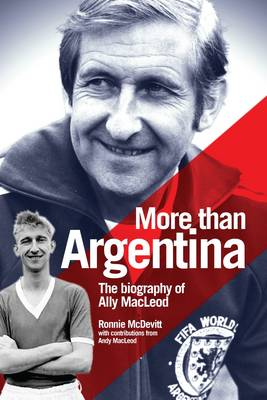 More Than Argentina: The Authorised Biography of Ally Macleod