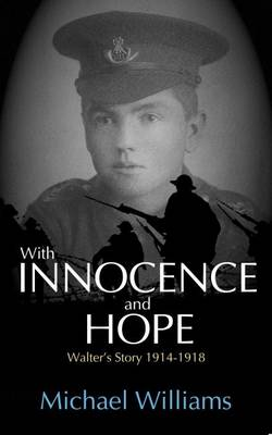 With Innocence and Hope: Walter's Story 1914 - 1918