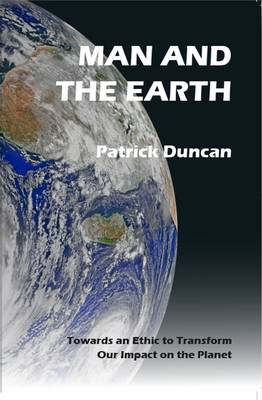 Man and the Earth: Towards an Ethic to Transform Our Impact on the Planet