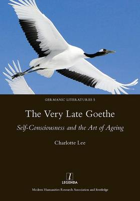 The Very Late Goethe: Self-Consciousness and the Art of Ageing