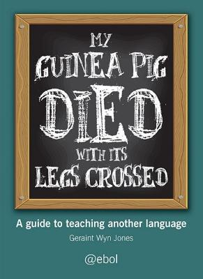 My Guinea Pig Died with Its Legs Crossed - A Guide Teaching Another Language