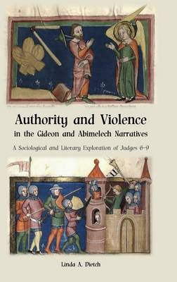 Authority and Violence in the Gideon and Abimelech Narratives: A Sociological and Literary Exploration of Judges 6-9