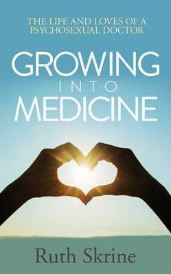 Growing into Medicine: The Life and Loves of a Psychosexual Doctor