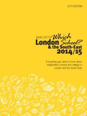 Which London School? & the South-East 2014/15: A Guide to Independent Schools and Colleges in London and the South-East