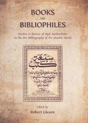 Books and Bibliophiles: Studies in Honour of Paul Auchterlonie on the Bio-bibliography of the Muslim World