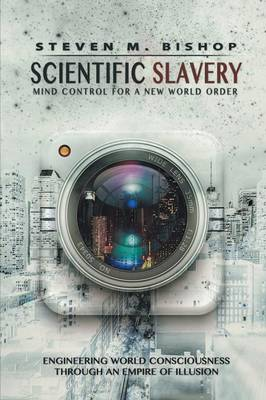 Scientific Slavery: Mind Control For A New World Order