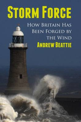 Storm Force: How Britain Has Been Forged by the Wind