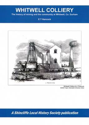 Whitwell Colliery: The History of Mining and the Community at Whitwell, Co. Durham