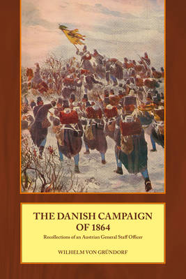 The Danish Campaign of 1864: Recollections of an Austrian General Staff Officer