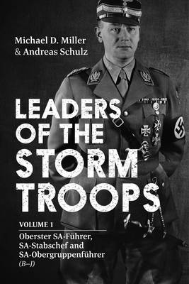 Leaders of the Storm Troops: Volume 1 Oberster Sa-FuHrer, Sa-Stabschef and Sa-ObergruppenfuHrer (B - J)