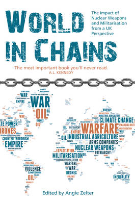 World In Chains: The Impact of Nuclear Weapons and Militarisation from a UK Perspective