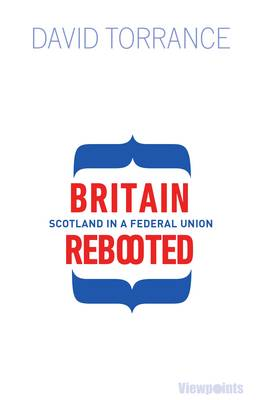 Britain Rebooted: Scotland in a Federal Union