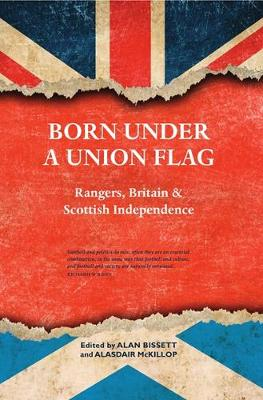 Born Under a Union Flag: Rangers, Britain and Scottish Independence